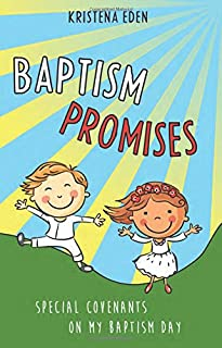Baptism Promises: Special Covenants on My Baptism Day