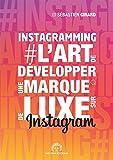 Instagramming - L'Art de Développer une Marque de Luxe Sur Instagram