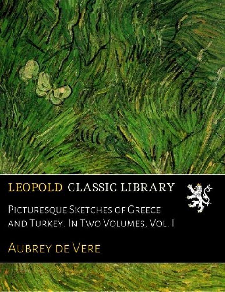 ブロッサム敬なPicturesque Sketches of Greece and Turkey. In Two Volumes, Vol. I