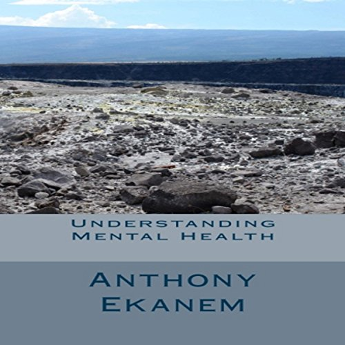 Understanding Mental Health                   By:                                                                                                                                 Anthony Ekanem                               Narrated by:                                                                                                                                 Timothy B. Phillips                      Length: 30 mins     6 ratings     Overall 4.3