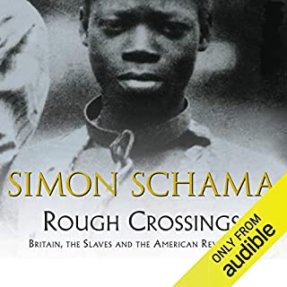 Rough Crossings                   By:                                                                                                                                 Simon Schama                               Narrated by:                                                                                                                                 Joseph Paterson                      Length: 16 hrs and 9 mins     10 ratings     Overall 4.8