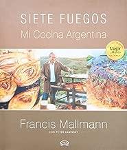 Siete Fuegos, mi cocina argentina (Spanish Edition) by Francis Mallmann(January 7, 2011) Hardcover