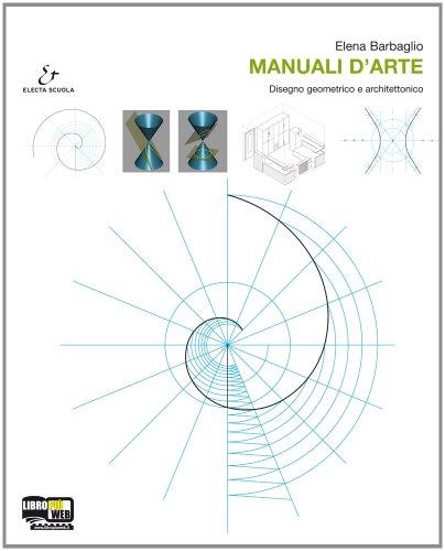 Manuali d'arte. Vol. C: Disegno geometrico e architettonico. Con atlante. Per le Scuole superiori. Con espansione online