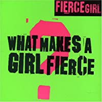 What Makes a Girl Fierce?