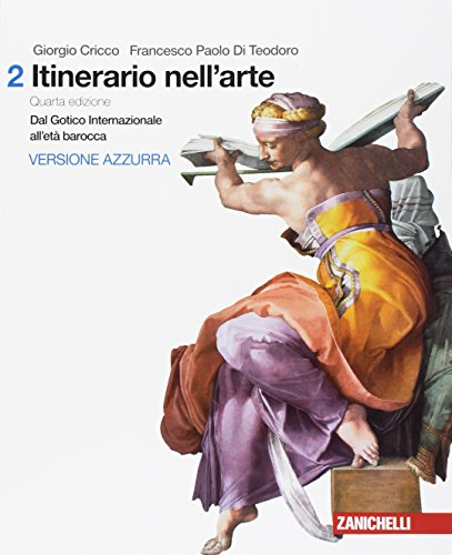 Itinerario nell'arte. Per le Scuole superiori. Con Contenuto digitale (fornito elettronicamente). Dal gotico all'età barocca (Vol. 2)