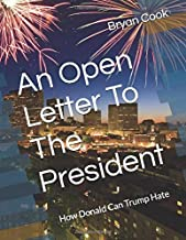 An Open Letter To The President: How Donald Can Trump Hate