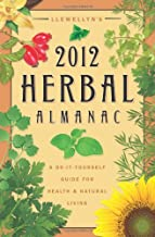 Llewellyn's 2012 Herbal Almanac: A Do-it-Yourself Guide for Health & Natural Living (Annuals - Herbal Almanac)