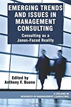 Emerging Trends and Issues in Management Consulting: Consulting as a Janus-Faced Reality (PB) (Research in Management Cons...