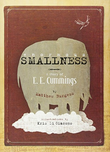 Enormous Smallness A Story Of E E Cummings