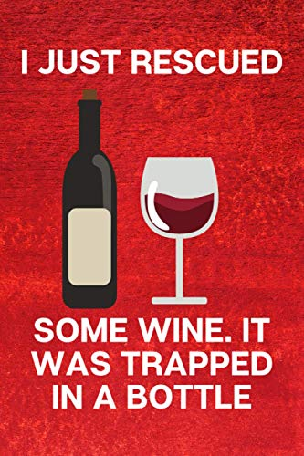 I JUST RESCUED SOME WINE IT WAS TRAPPED IN A BOTTLE: great diary notepad tracker log book organizer best wine tasting note journal wedding record keeping father, mothers day gift.