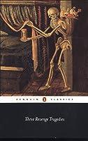 Three Revenge Tragedies: The Revenger's Tragedy; The White Devil; The Changeling (Penguin Classics)