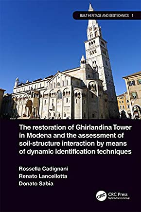The Restoration of Ghirlandina Tower in Modena and the Assessment of Soil-Structure Interaction by Means of Dynamic Identification Techniques (Built Heritage and Geotechnics) (English Edition)