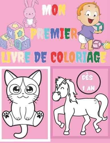 Mon premier Livre de Coloriage - Dès 1 an: coloriage Pour Enfants dès 18 mois -Les premiers coloriages de bébé-livre de coloriage enfant animaux bebe