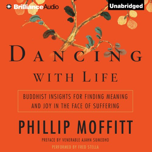 Dancing with Life     Buddhist Insights for Finding Meaning and Joy in the Face of Suffering              Written by:                                                                                                                                 Phillip Moffitt                               Narrated by:                                                                                                                                 Fred Stella                      Length: 9 hrs and 36 mins     Not rated yet     Overall 0.0