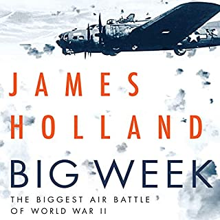 Big Week     The Biggest Air Battle of World War II              Written by:                                                                                                                                 James Holland                               Narrated by:                                                                                                                                 Grover Gardner                      Length: 15 hrs and 20 mins     3 ratings     Overall 5.0