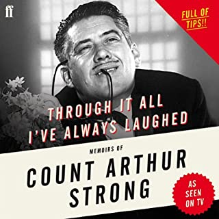 Through It All I've Always Laughed     Memoirs of Count Arthur Strong              By:                                                                                                                                 Count Arthur Strong                               Narrated by:                                                                                                                                 Count Arthur Strong                      Length: 4 hrs and 52 mins     249 ratings     Overall 4.5