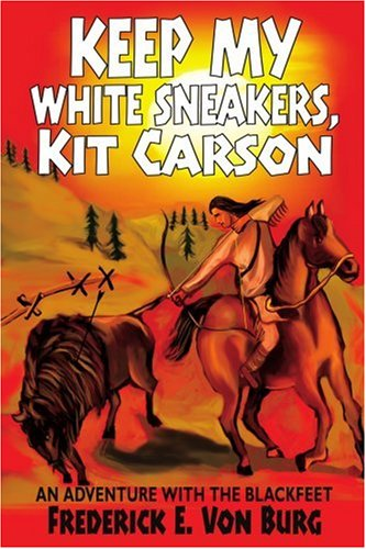 Keep My White Sneakers, Kit Carson: AN ADVENTURE WITH THE BLACKFEET