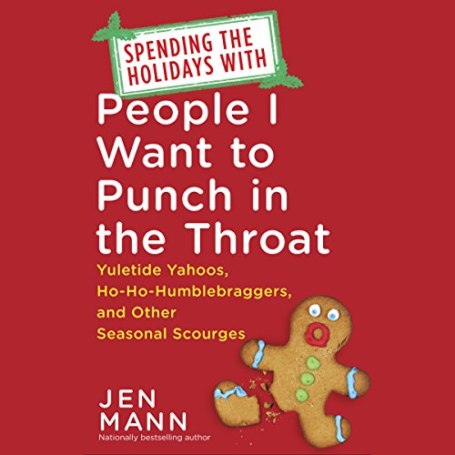 Spending the Holidays with People I Want to Punch in the Throat audiobook cover art