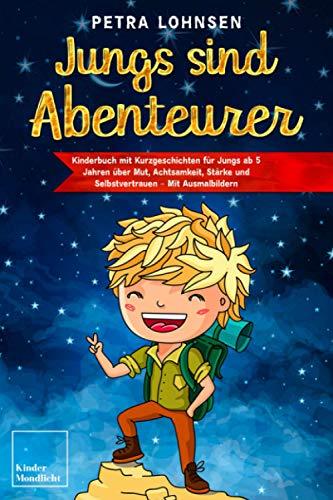 Jungs sind Abenteurer: Kinderbuch mit Kurzgeschichten für Jungs ab 5 Jahren über Mut, Achtsamkeit, Stärke und Selbstvertrauen...