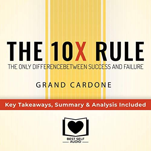 Summary of The 10X Rule: The Only Difference Between Success and Failure by Grant Cardone audiobook cover art