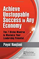 Achieve Unstoppable Success in Any Economy: The 7 Divine Mantras to Maximize Your Leadership Potential
