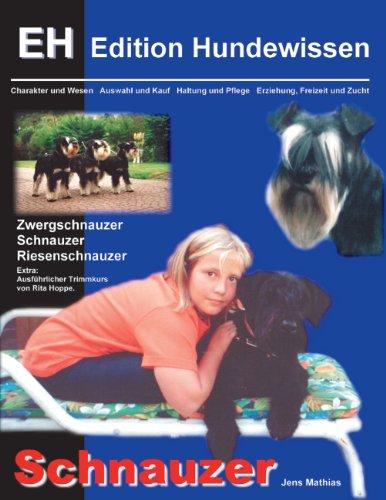 Schnauzer: Charakter und Wesen, Auswahl und Kauf, Haltung und Pflege, Erziehung , Freizeit und Zucht (Edition Hundewissen)