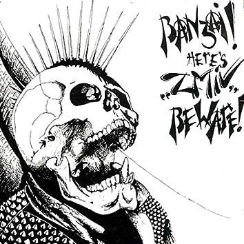 Banzai, Here's ZMIV, Beware!