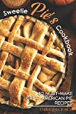 Sweetie Pie's Cookbook: 40 Must-Make Great American Pie Recipes