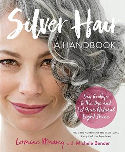 Silver Hair: Say Goodbye to the Dye and Let Your Natural Light Shine: A Handbook (English Edition)