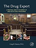 The Drug Expert: A Practical Guide to the Impact of Drug Use in Legal Proceedings
