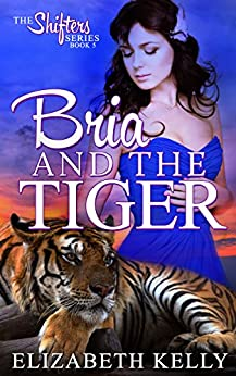 Bria and the Tiger (The Shifters Series Book 5) by [Elizabeth Kelly]