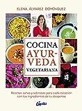 Cocina ayurveda vegetariana: Recetas sanas y sabrosas para cada estación con los ingredientes de tu despensa (Nutrición y salud)