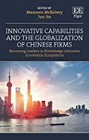Innovative Capabilities and the Globalization of Chinese Firms: Becoming Leaders in Knowledge-Intensive Innovation Ecosystems
