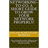 Networking-To-Go: A Short Guide to Grow Your Network Properly!: How to properly connect, follow-up, and build connections fast with SPECIFIC phrases to utilize! (English Edition)
