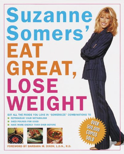 "Suzanne Somers' Eat Great, Lose Weight: Eat All the Foods You Love in ""Somersize"" Combinations to Re"