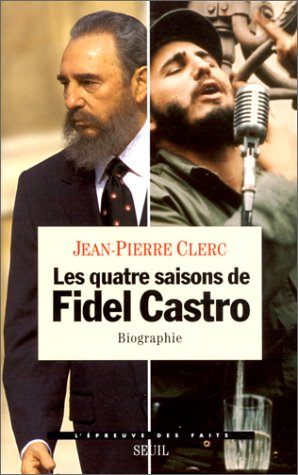 Les Quatre Saisons de Fidel Castro. Biographie (Epreuv.Faits)