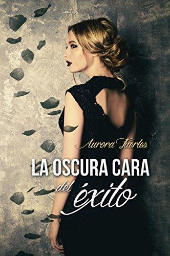 La oscura cara del éxito eBook: Fuertes, Aurora, Jorques, Alexia ...