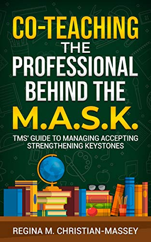 Co-Teaching: The Professional Behind the M.A.S.K.: TMS' Guide to Managing Accepting Strengthening Keystones by [Regina Christian-Massey, Teacher Mod Squad, Sandra T. Alexander]
