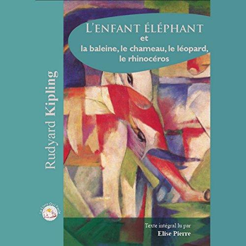 Page de couverture de L'enfant éléphant et la baleine, le chameau, le léopard, le rhinocéros