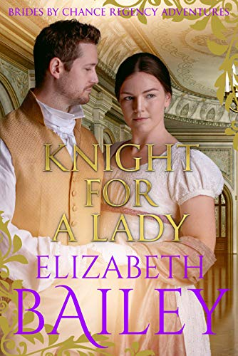 Book: Knight For A Lady (Brides By Chance Regency Adventures Book 3) by Elizabeth Bailey