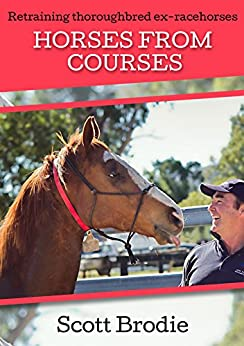 Horses From Courses: Re-training thoroughbred ex-racehorses by [Scott Brodie]