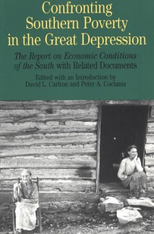 Compare Textbook Prices for Confronting Southern Poverty in the Great Depression: The Report on Economic Conditions of the South with Related Documents Bedford Series in History and Culture First Edition Edition ISBN 9780312114978 by Carlton, David L.,Coclanis, Peter A.