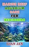 MARINE REEF AQUARIUM CARE FOR BEGINNERS (English Edition)