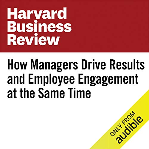How Managers Drive Results and Employee Engagement at the Same Time copertina