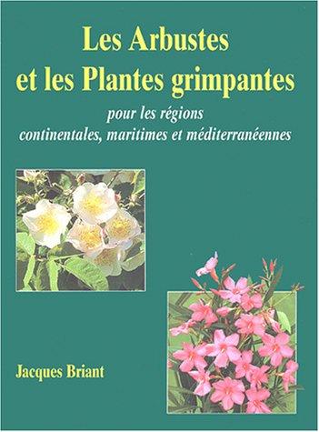 Les Arbustes et les Plantes grimpantes : Pour les régions continentales, maritimes et méditerranéennes