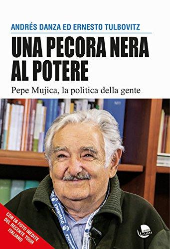 Una pecora nera al potere. Pepe Mujica, la politica della...