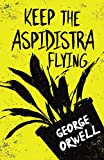 Keep the Aspidistra Flying: With the Introductory Essay 'Why I Write' (English Edition)