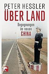 Über Land: Begegnungen im neuen China Broché