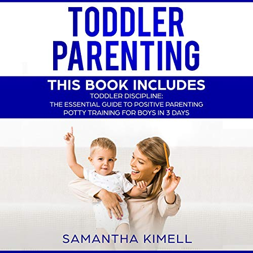 Couverture de Toddler Parenting: 2 Books in 1: Toddler Discipline: The Essential Guide to Positive Parenting + Potty Training for Boys in 3 Days
