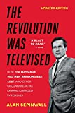 The Revolution Was Televised: The Cops, Crooks, Slingers, and Slayers Who Changed TV Drama Forever: How The Sopranos, Mad Men, Breaking Bad, Lost, and Other Groundbreaking Dramas Changed TV Forever